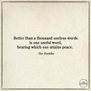 Better than a thousand useless words is one useful word, hearing which one attains peace.